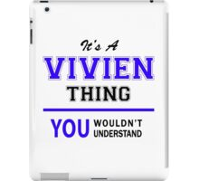 It's a VIVIEN thing, you wouldn't understand !! iPad Case/Skin