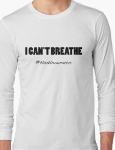I Can't Breathe. Long Sleeve T-Shirt