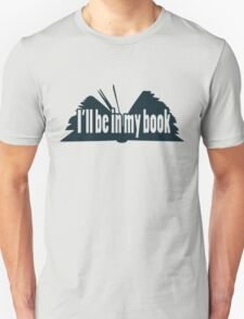 I'll Be In My Book T-Shirt