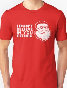 I don't believe in you either T-Shirt