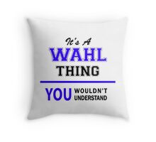 It's a WAHL thing, you wouldn't understand !! Throw Pillow