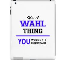It's a WAHL thing, you wouldn't understand !! iPad Case/Skin