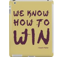 We Know How To Win - Coach Fisher iPad Case/Skin