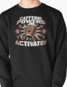 Caffeine Powers... Activate! Pullover