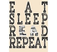 Eat Sleep Read Repeat. Photographic Print