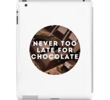 NEVER TOO LATE FOR CHOCOLATE iPad Case/Skin