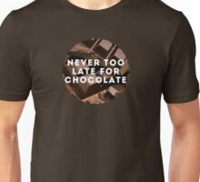 NEVER TOO LATE FOR CHOCOLATE Unisex T-Shirt