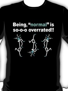 """Being, """"normal"""" is so-o-o overrated!! (for dark colors) T-Shirt"""