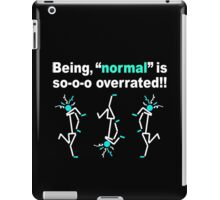 """Being, """"normal"""" is so-o-o overrated!! (for dark colors) iPad Case/Skin"""