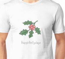 Happy Hollydays Unisex T-Shirt