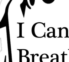 I Can't Breathe Sticker