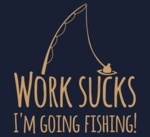 Work sucks I'm going FISHING Kids Clothes