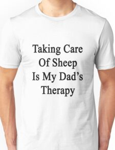 Taking Care Of Sheep Is My Dad's Therapy  Unisex T-Shirt