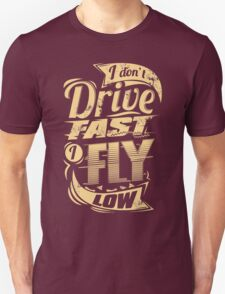 Don't drive fast, fly low T-Shirt