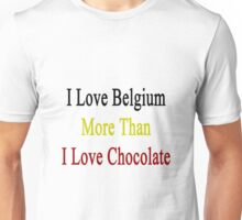 I Love Belgium More Than I Love Chocolate  Unisex T-Shirt