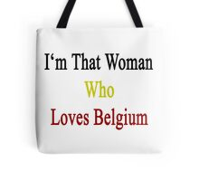 I'm That Woman Who Loves Belgium  Tote Bag