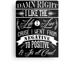 DAMN RIGHT I LIKE THE LIFE I LIVE - WHITE Metal Print