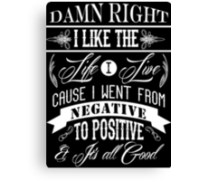DAMN RIGHT I LIKE THE LIFE I LIVE - WHITE Canvas Print