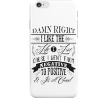 DAMN RIGHT I LIKE THE LIFE I LIVE - BLACK iPhone Case/Skin