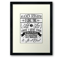 DAMN RIGHT I LIKE THE LIFE I LIVE - BLACK Framed Print