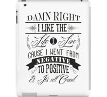 DAMN RIGHT I LIKE THE LIFE I LIVE - BLACK iPad Case/Skin