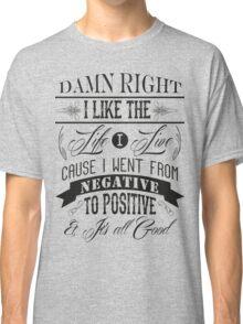 DAMN RIGHT I LIKE THE LIFE I LIVE - BLACK Classic T-Shirt