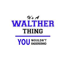 It's a WALTHER thing, you wouldn't understand !! by allnames