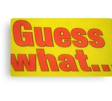 Guess What Canvas Print
