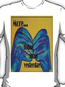 More Today than Yesterday - American Sign Language T-Shirt