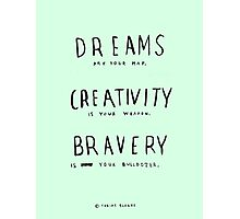 DREAMS CREATIVITY BRAVERY Photographic Print