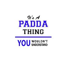 It's a PADDA thing, you wouldn't understand !! by thestarmaker
