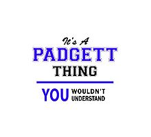 It's a PADGETT thing, you wouldn't understand !! by thestarmaker