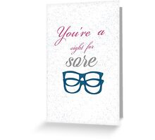Love Notes- Sight For Sore Eyes Greeting Card