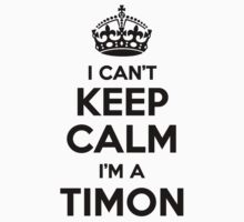 I cant keep calm Im a TIMON by icant