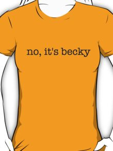 No, It's Becky T-Shirt