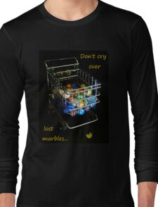 Don't cry over lost marbles... Long Sleeve T-Shirt