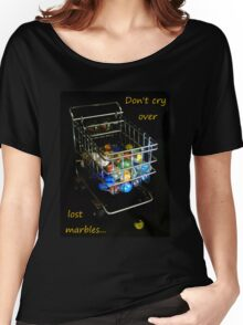 Don't cry over lost marbles... Women's Relaxed Fit T-Shirt