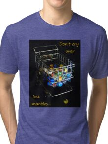 Don't cry over lost marbles... Tri-blend T-Shirt