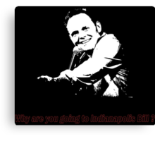 Why are you going to Indianapolis Bill? Canvas Print