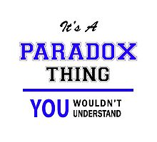 It's a PARADOX thing, you wouldn't understand !! Photographic Print