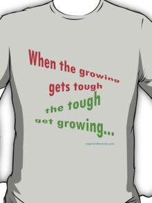 Growing tough... T-Shirt