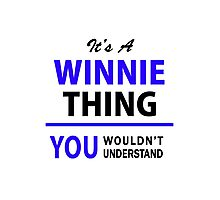 It's a WINNIE thing, you wouldn't understand !! Photographic Print