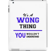 It's a WONG thing, you wouldn't understand !! iPad Case/Skin