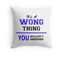 It's a WONG thing, you wouldn't understand !! Throw Pillow