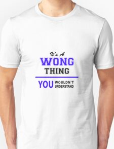 It's a WONG thing, you wouldn't understand !! T-Shirt