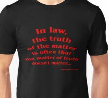Truth in Law? Unisex T-Shirt