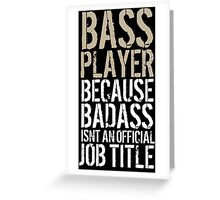 Limited Editon 'Bass Player because Badass Isn't an Official Job Title' Tshirt, Accessories and Gifts Greeting Card