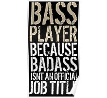 Limited Editon 'Bass Player because Badass Isn't an Official Job Title' Tshirt, Accessories and Gifts Poster
