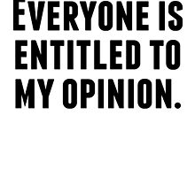 Everyone Is Entitled To My Opinion by kwg2200