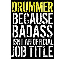 Excellent 'Drummer because Badass Isn't an Official Job Title' Tshirt, Accessories and Gifts Photographic Print